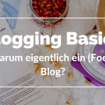 Blogging Basics – Warum eigentlich ein (Food) Blog?